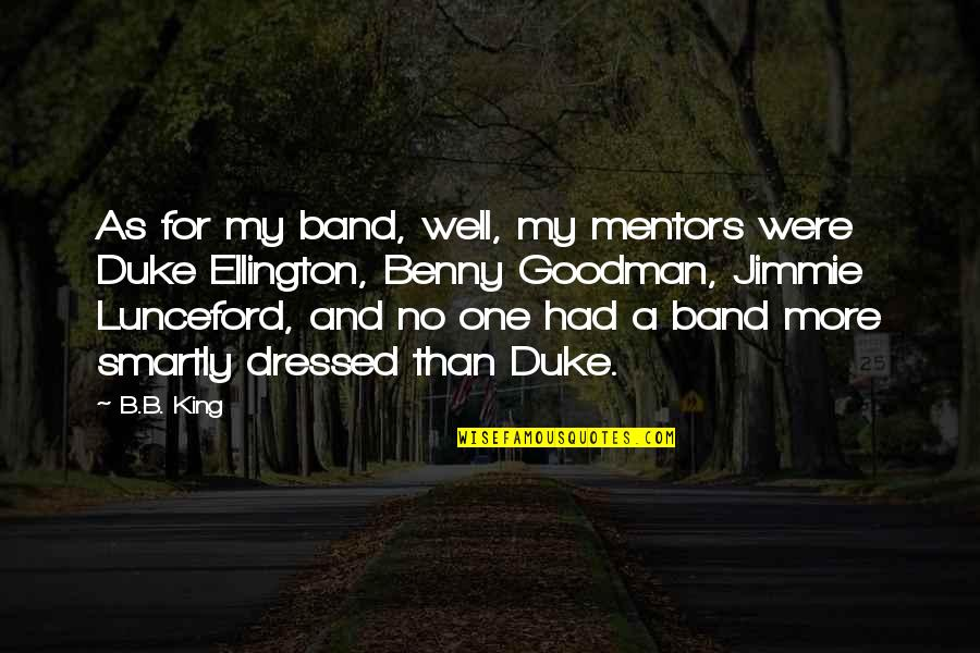 Duke Ellington Quotes By B.B. King: As for my band, well, my mentors were