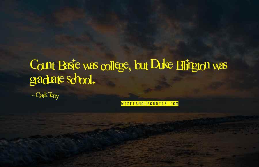 Duke Ellington Quotes By Clark Terry: Count Basie was college, but Duke Ellington was