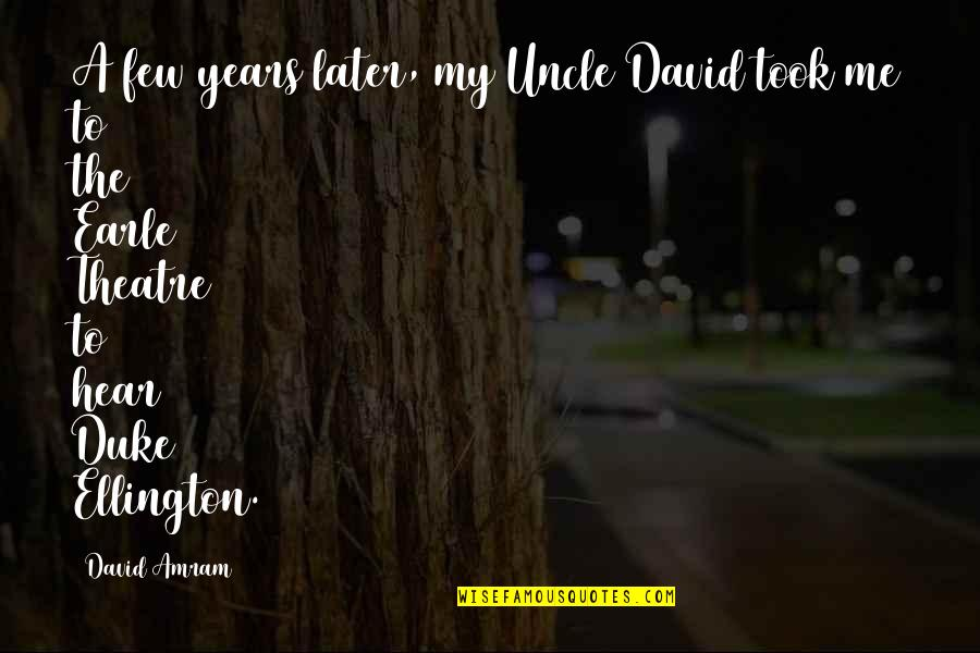 Duke Ellington Quotes By David Amram: A few years later, my Uncle David took