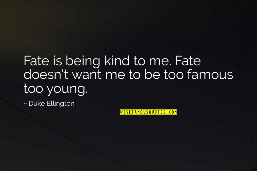 Duke Ellington Quotes By Duke Ellington: Fate is being kind to me. Fate doesn't