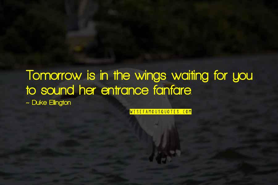 Duke Ellington Quotes By Duke Ellington: Tomorrow is in the wings waiting for you