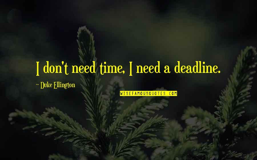 Duke Ellington Quotes By Duke Ellington: I don't need time, I need a deadline.