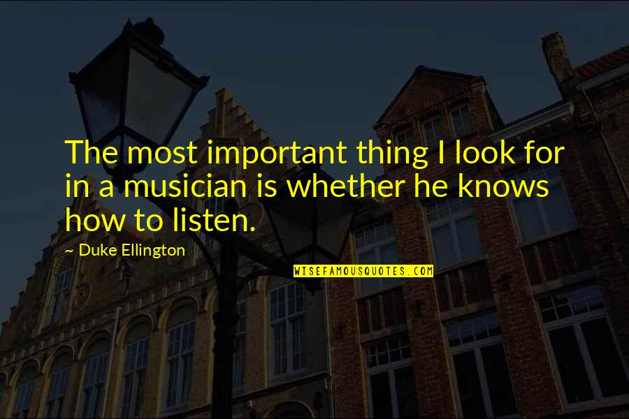 Duke Ellington Quotes By Duke Ellington: The most important thing I look for in