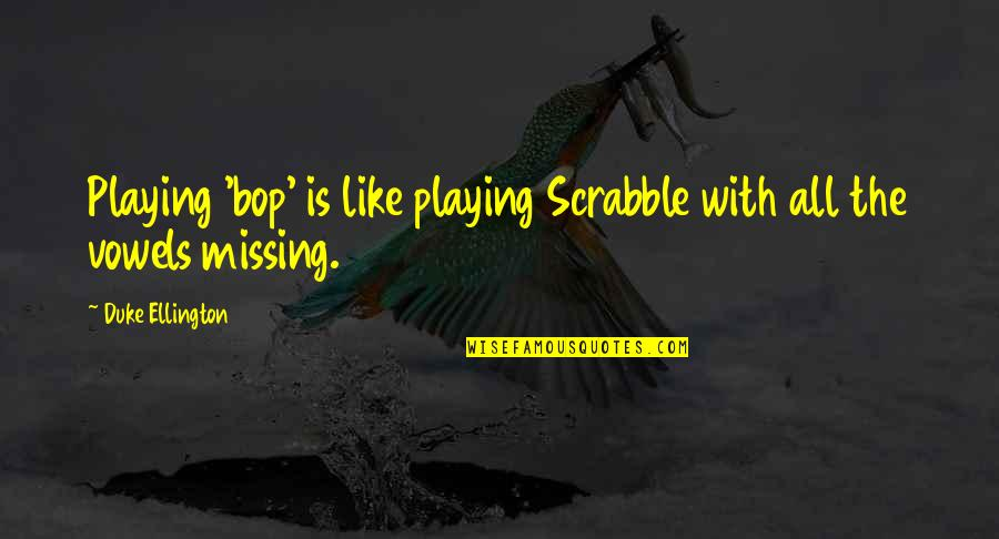 Duke Ellington Quotes By Duke Ellington: Playing 'bop' is like playing Scrabble with all