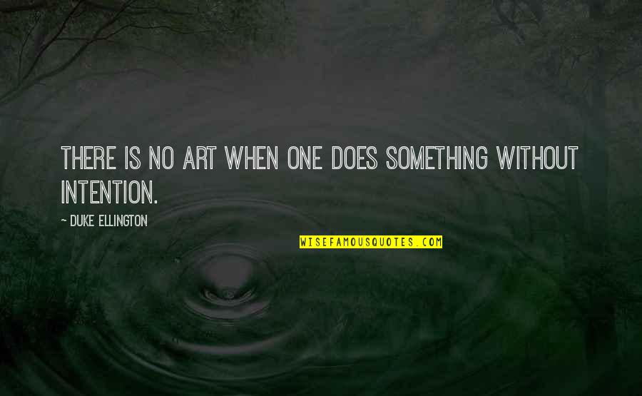 Duke Ellington Quotes By Duke Ellington: There is no art when one does something