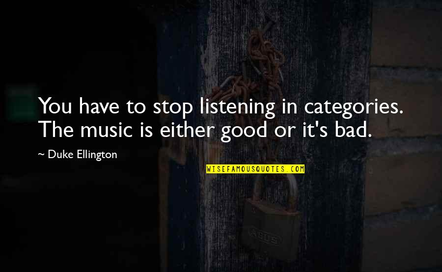 Duke Ellington Quotes By Duke Ellington: You have to stop listening in categories. The
