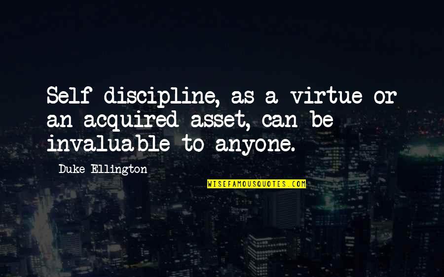 Duke Ellington Quotes By Duke Ellington: Self-discipline, as a virtue or an acquired asset,
