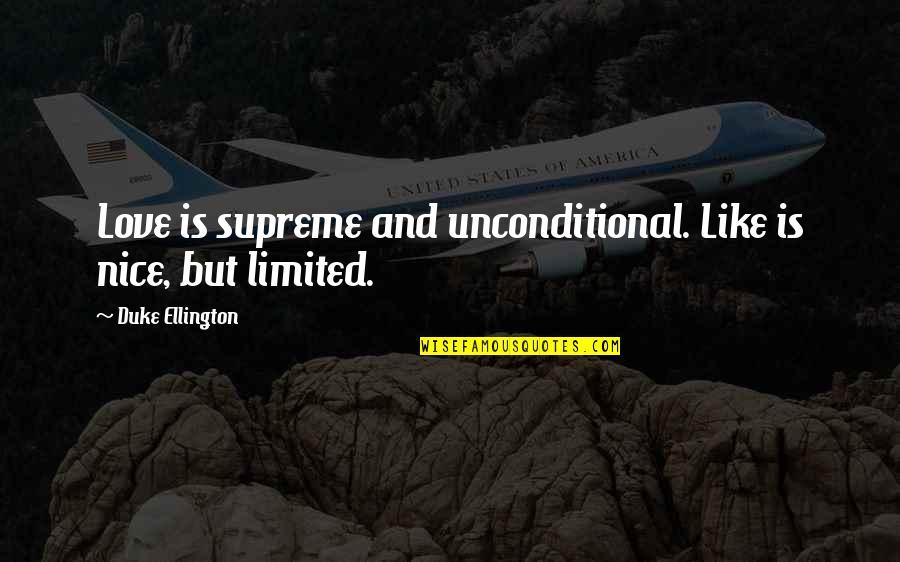 Duke Ellington Quotes By Duke Ellington: Love is supreme and unconditional. Like is nice,