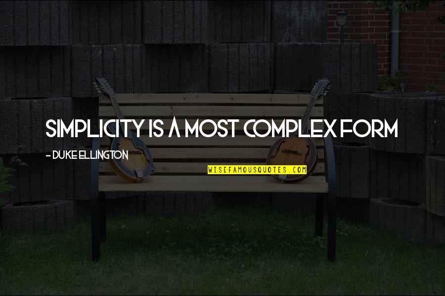 Duke Ellington Quotes By Duke Ellington: Simplicity is a most complex form