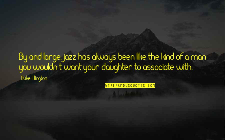 Duke Ellington Quotes By Duke Ellington: By and large, jazz has always been like