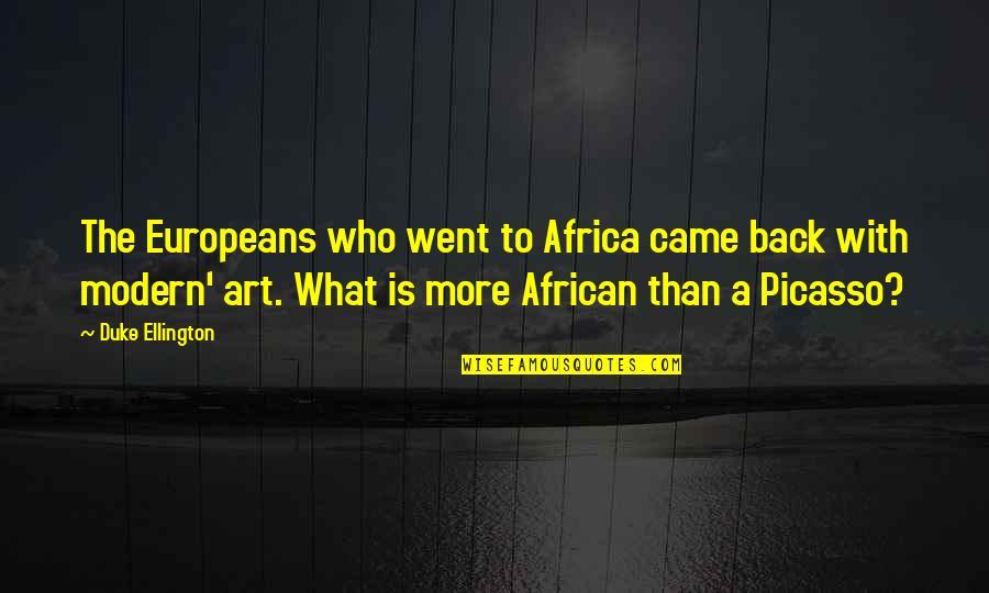 Duke Ellington Quotes By Duke Ellington: The Europeans who went to Africa came back