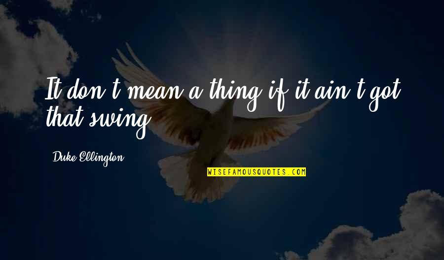 Duke Ellington Quotes By Duke Ellington: It don't mean a thing if it ain't
