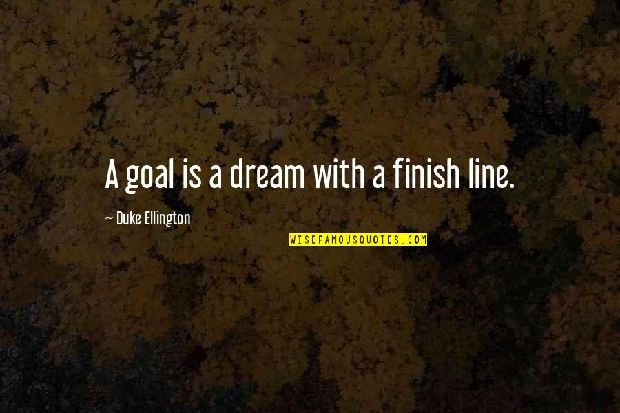 Duke Ellington Quotes By Duke Ellington: A goal is a dream with a finish