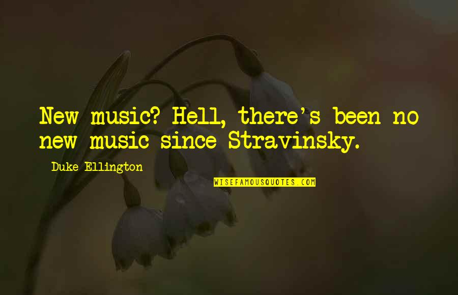 Duke Ellington Quotes By Duke Ellington: New music? Hell, there's been no new music