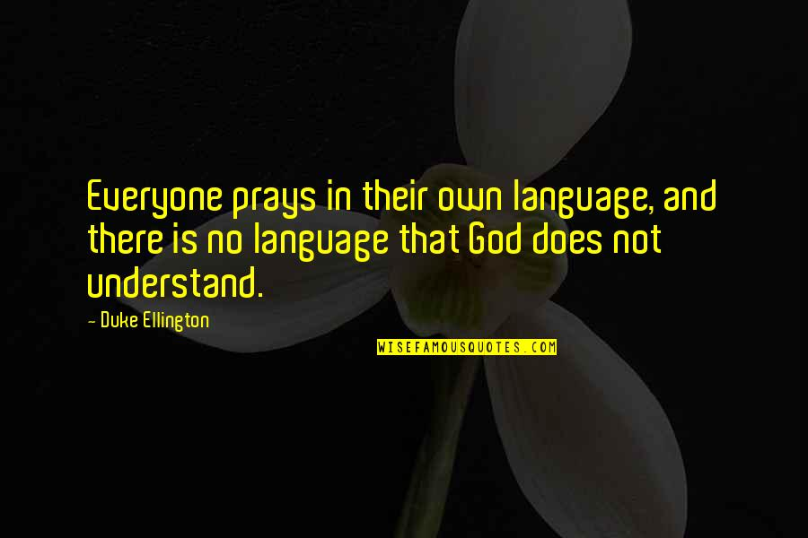 Duke Ellington Quotes By Duke Ellington: Everyone prays in their own language, and there