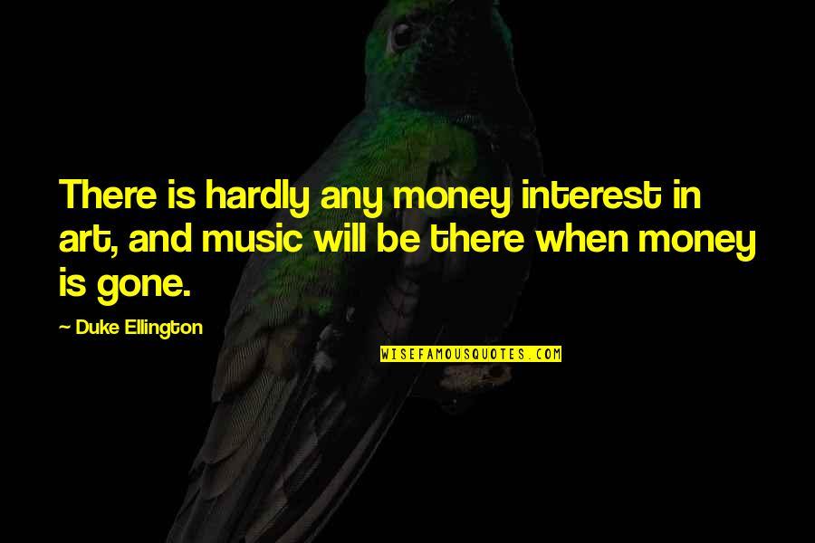 Duke Ellington Quotes By Duke Ellington: There is hardly any money interest in art,