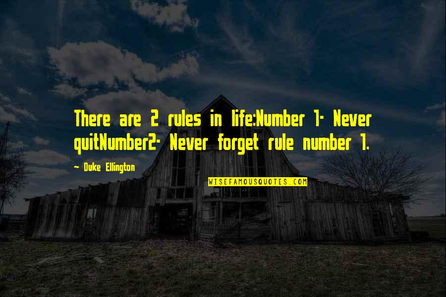 Duke Ellington Quotes By Duke Ellington: There are 2 rules in life:Number 1- Never