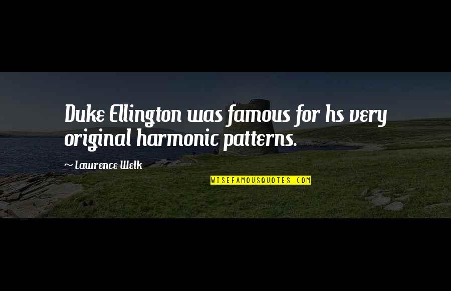 Duke Ellington Quotes By Lawrence Welk: Duke Ellington was famous for hs very original