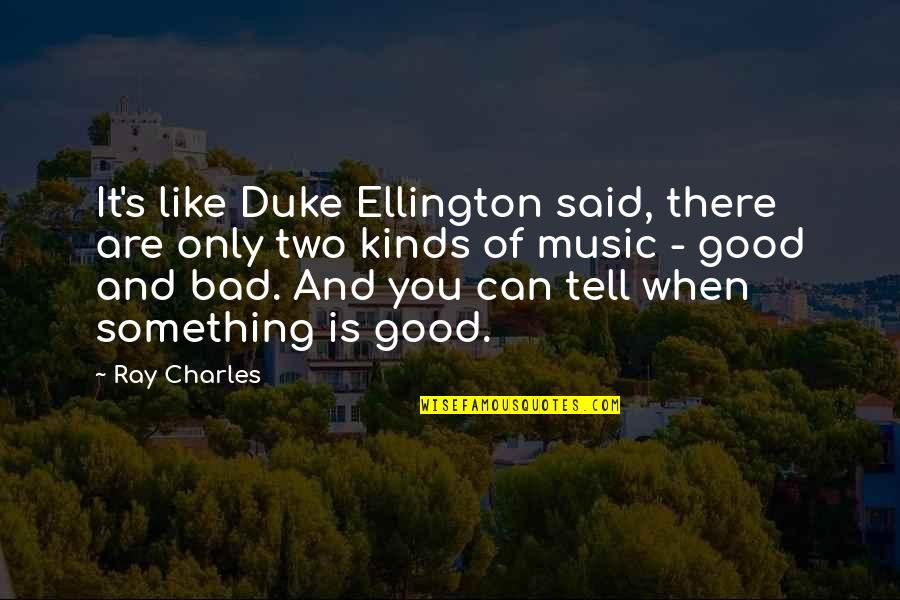 Duke Ellington Quotes By Ray Charles: It's like Duke Ellington said, there are only
