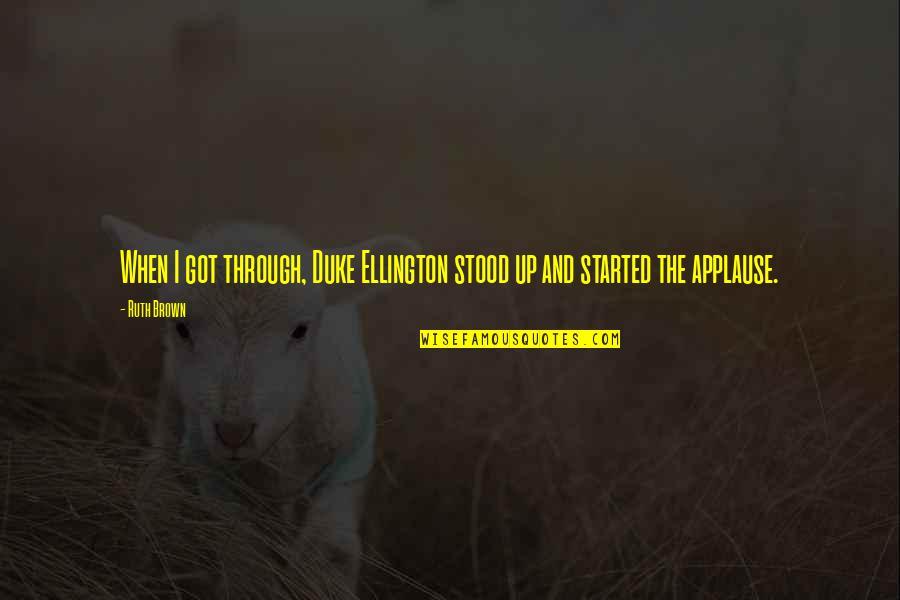 Duke Ellington Quotes By Ruth Brown: When I got through, Duke Ellington stood up