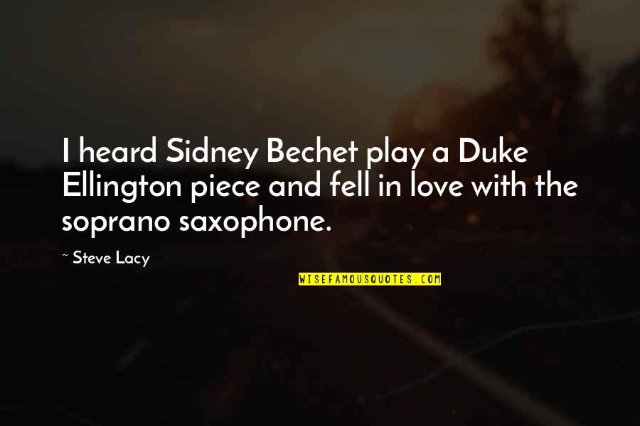 Duke Ellington Quotes By Steve Lacy: I heard Sidney Bechet play a Duke Ellington