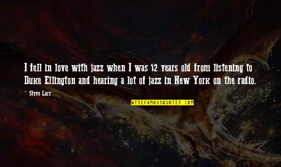Duke Ellington Quotes By Steve Lacy: I fell in love with jazz when I