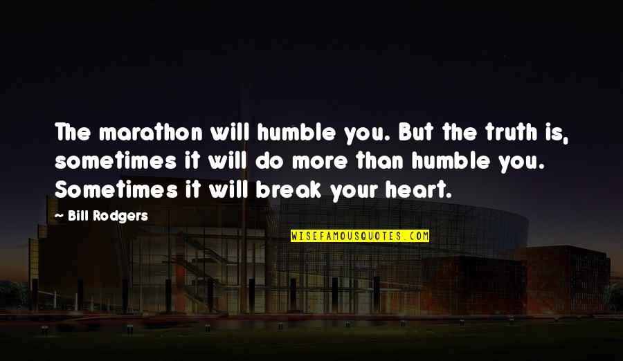 Duke Nukem Forever Quotes By Bill Rodgers: The marathon will humble you. But the truth