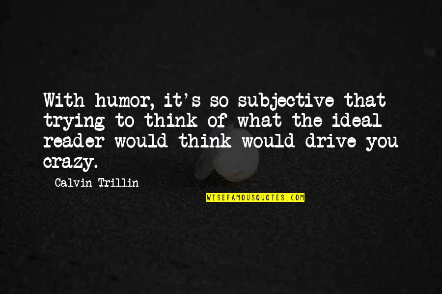 Duke Nukem Forever Quotes By Calvin Trillin: With humor, it's so subjective that trying to