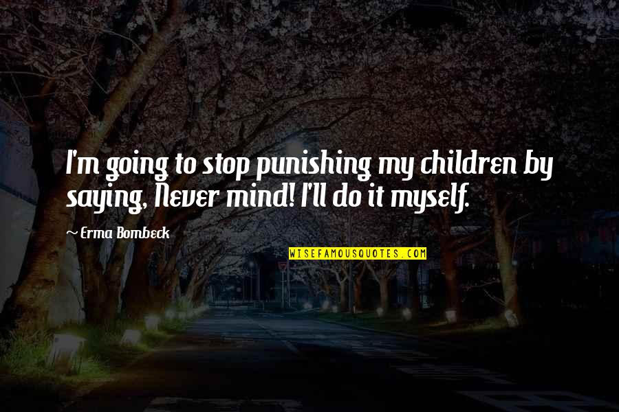 Duke Nukem Forever Quotes By Erma Bombeck: I'm going to stop punishing my children by