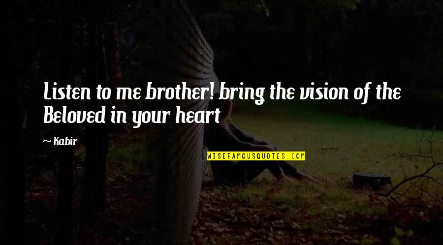Duke Nukem Forever Quotes By Kabir: Listen to me brother! bring the vision of