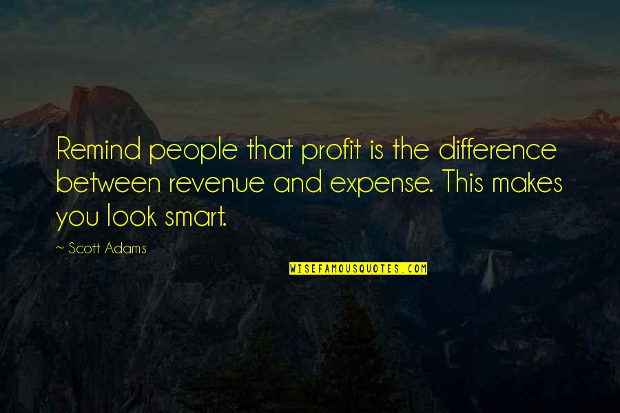 Duke Nukem Forever Quotes By Scott Adams: Remind people that profit is the difference between