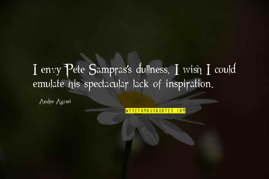 Dullness Quotes By Andre Agassi: I envy Pete Sampras's dullness. I wish I