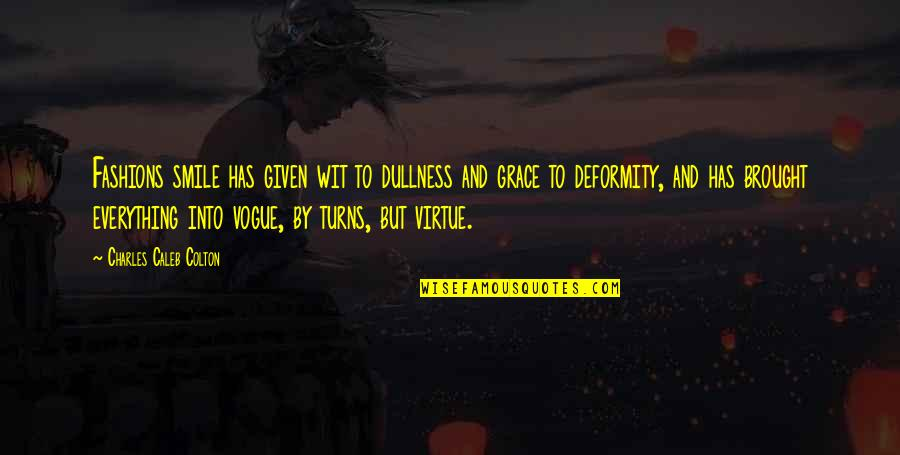 Dullness Quotes By Charles Caleb Colton: Fashions smile has given wit to dullness and