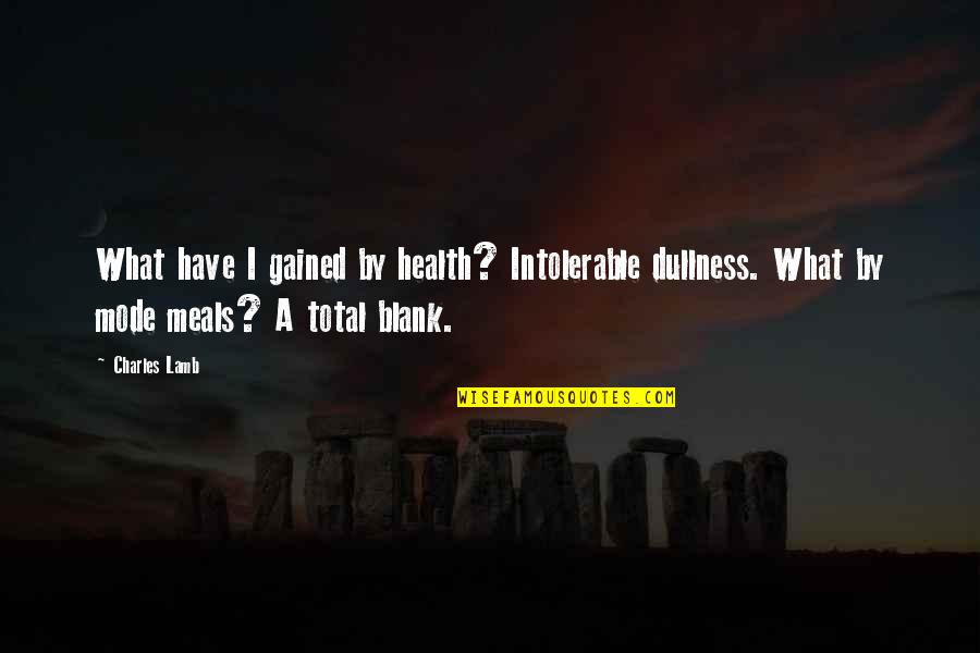 Dullness Quotes By Charles Lamb: What have I gained by health? Intolerable dullness.