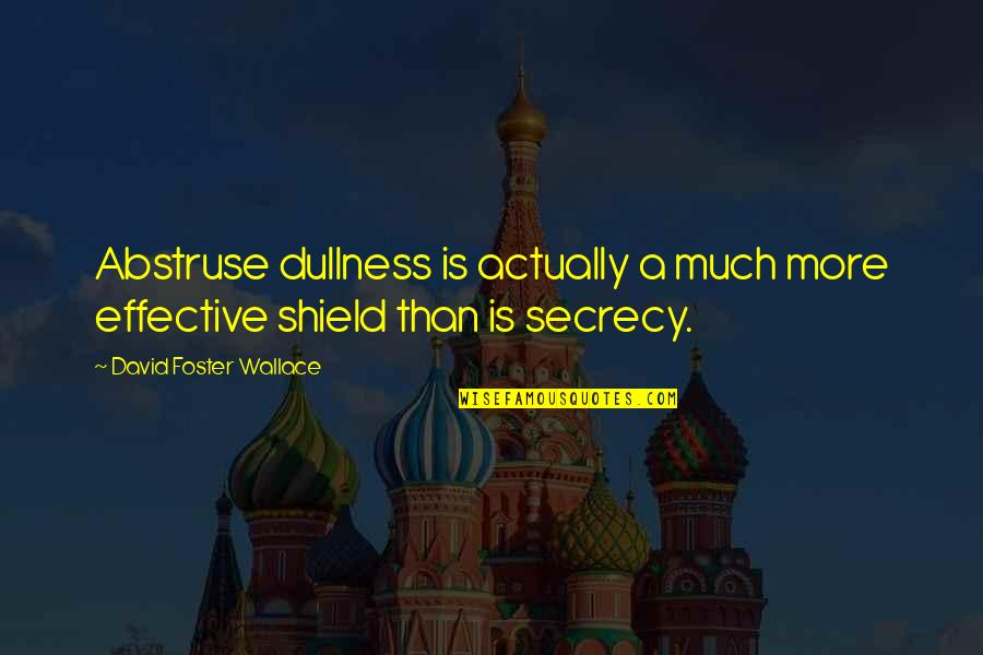 Dullness Quotes By David Foster Wallace: Abstruse dullness is actually a much more effective