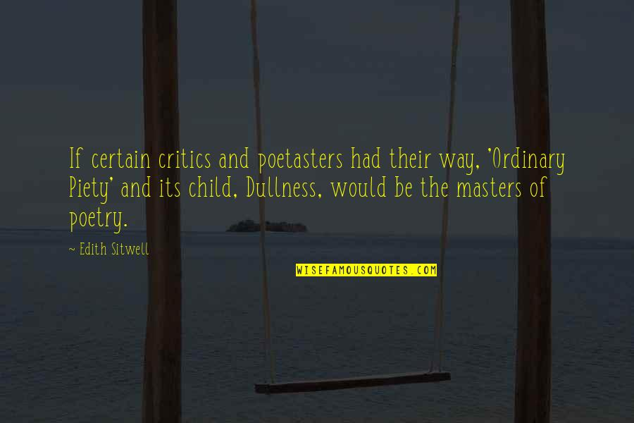 Dullness Quotes By Edith Sitwell: If certain critics and poetasters had their way,