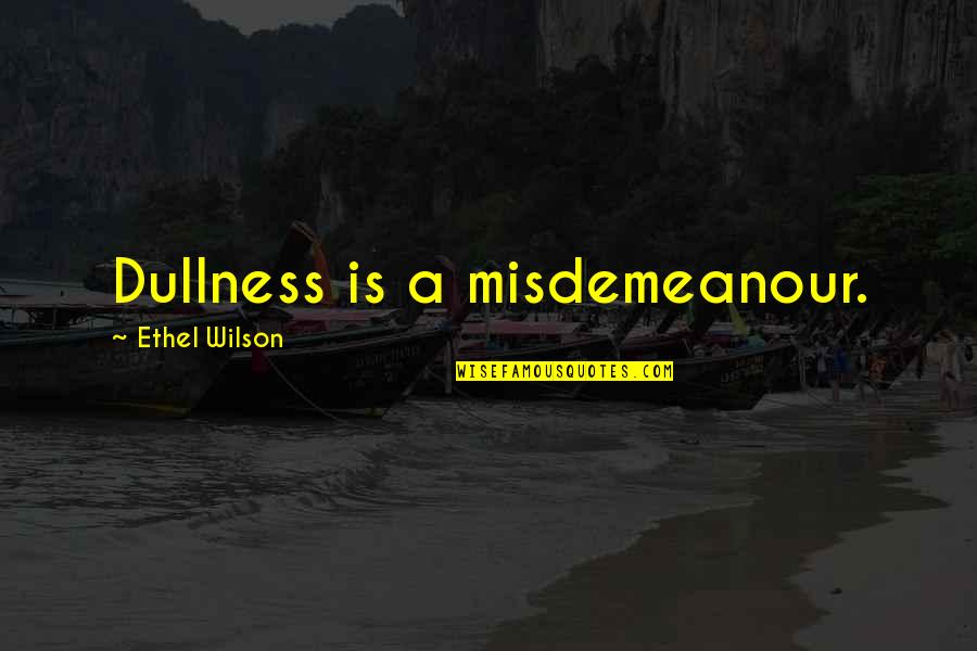 Dullness Quotes By Ethel Wilson: Dullness is a misdemeanour.