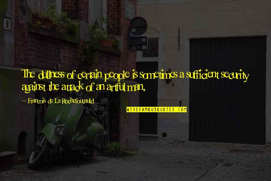 Dullness Quotes By Francois De La Rochefoucauld: The dullness of certain people is sometimes a
