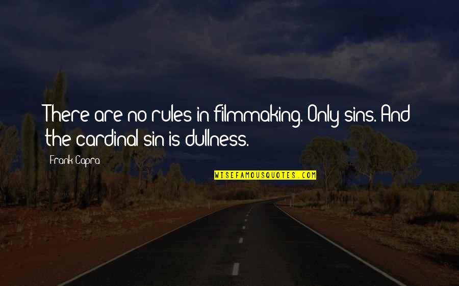 Dullness Quotes By Frank Capra: There are no rules in filmmaking. Only sins.