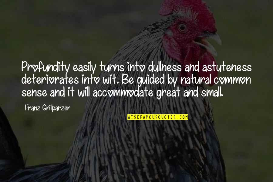 Dullness Quotes By Franz Grillparzer: Profundity easily turns into dullness and astuteness deteriorates
