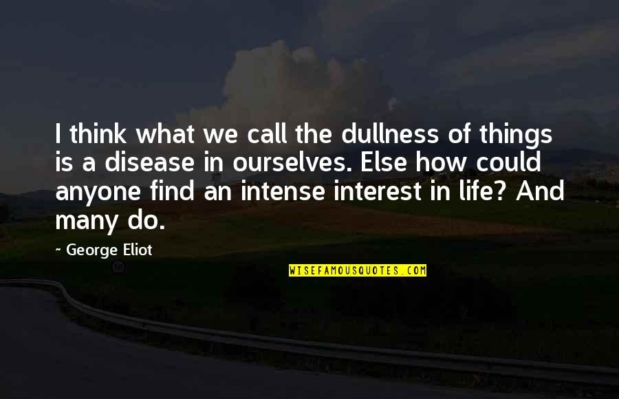 Dullness Quotes By George Eliot: I think what we call the dullness of