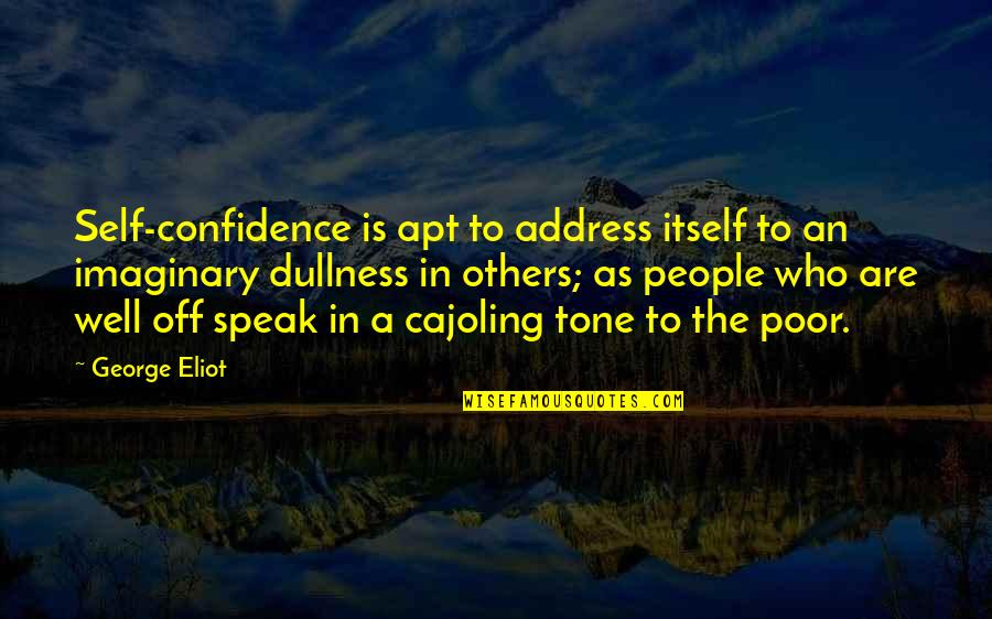 Dullness Quotes By George Eliot: Self-confidence is apt to address itself to an