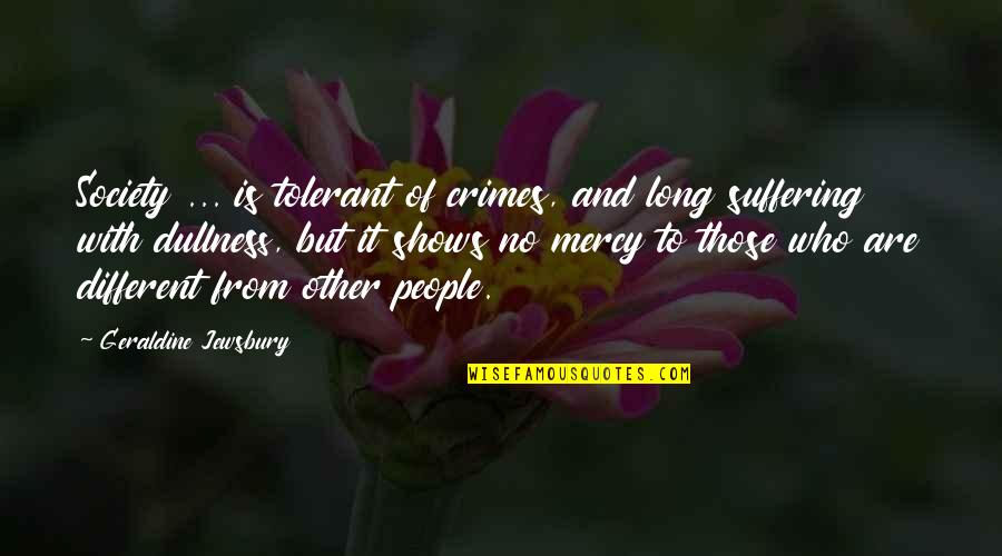 Dullness Quotes By Geraldine Jewsbury: Society ... is tolerant of crimes, and long