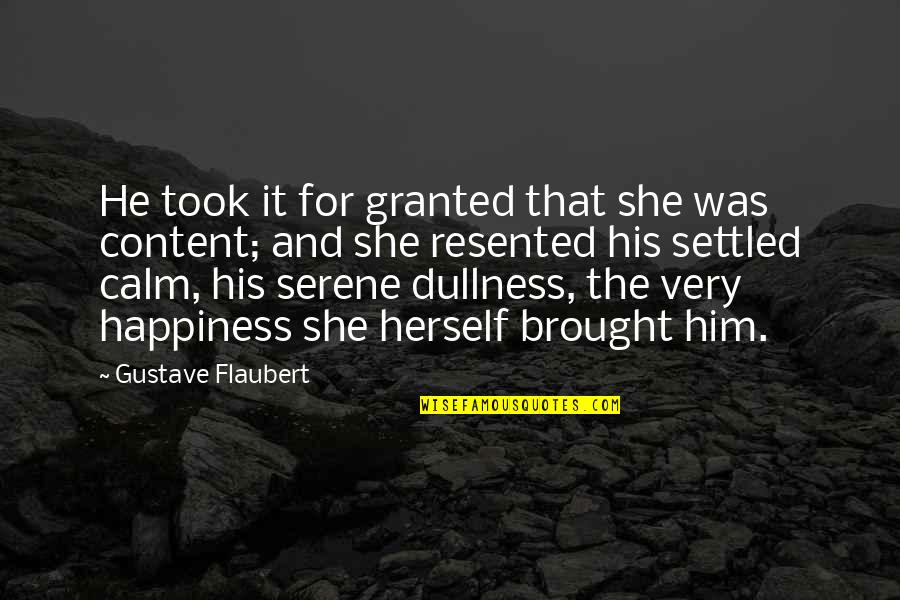 Dullness Quotes By Gustave Flaubert: He took it for granted that she was