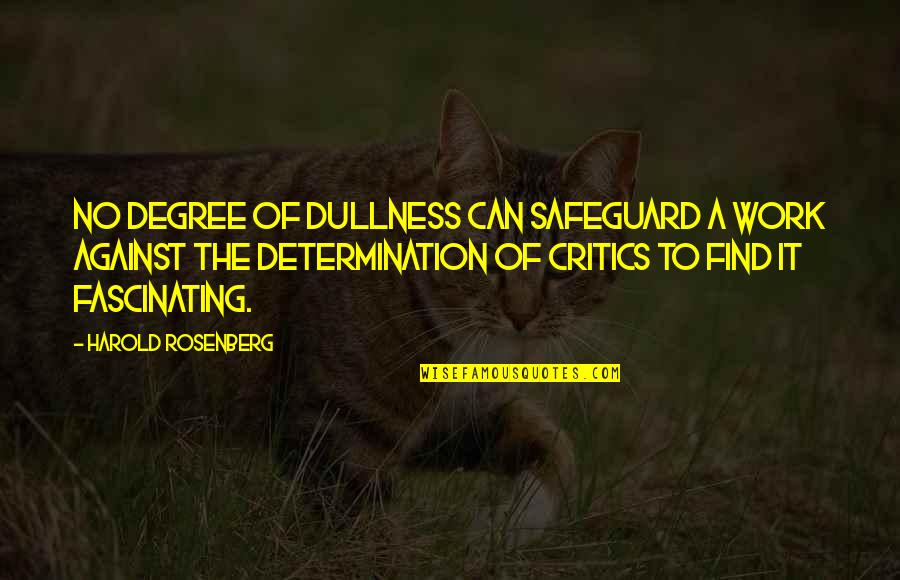 Dullness Quotes By Harold Rosenberg: No degree of dullness can safeguard a work