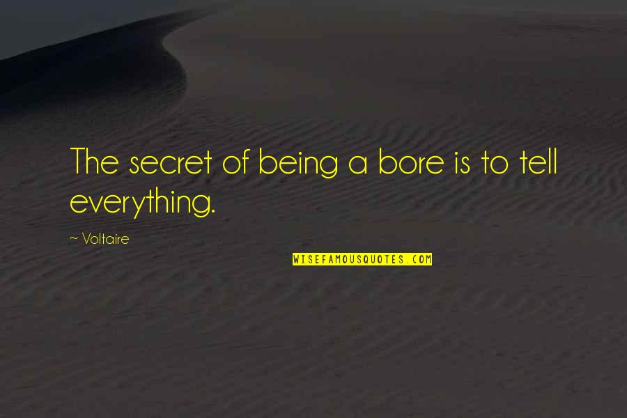 Dullness Quotes By Voltaire: The secret of being a bore is to