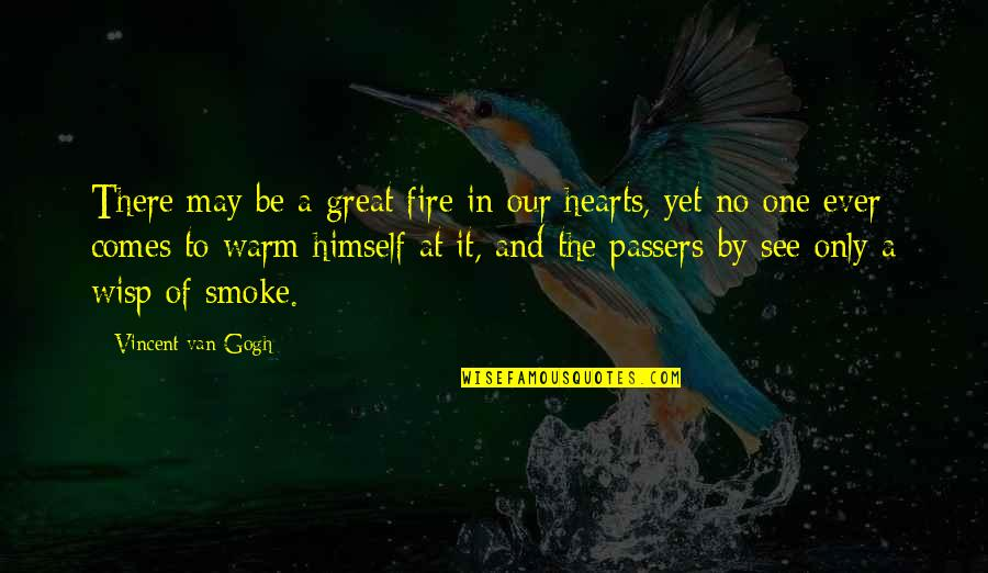 Dumathoin's Quotes By Vincent Van Gogh: There may be a great fire in our