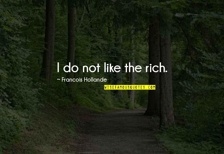 Dumb Afl Quotes By Francois Hollande: I do not like the rich.