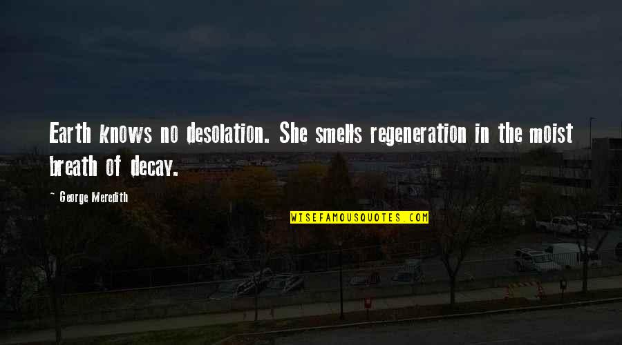 Dumb Boss Quotes By George Meredith: Earth knows no desolation. She smells regeneration in