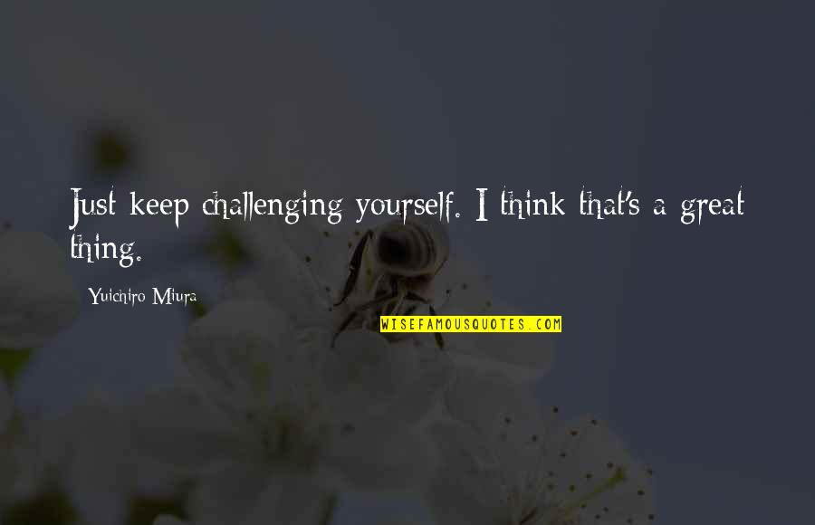 Dumb Boss Quotes By Yuichiro Miura: Just keep challenging yourself. I think that's a
